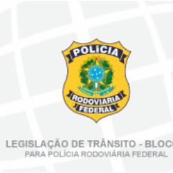 LEGISLAÇÃO DE TRÂNSITO PARA POLÍCIA RODOVIÁRIA FEDERAL - POLICIAL RODOVIÁRIO - BLOCO II (01/2018)