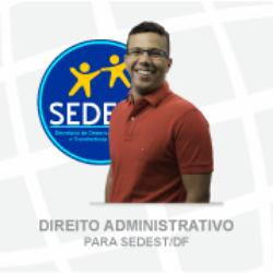 DIREITO ADMINISTRATIVO PARA SEDESTMIDH (SEDEST/DF) - NÍVEL MÉDIO - GUSTAVO SALES