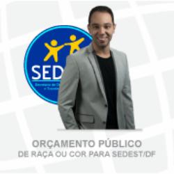 ORÇAMENTO PÚBLICO PARA SEDESTMIDH (SEDEST/DF)  - JOÃO LELES