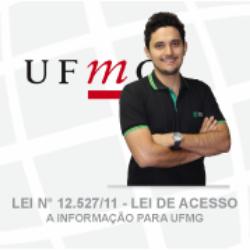 LEI Nº 12.527/11 - LEI DE ACESSO A INFORMAÇÃO PARA UFMG - ISMAEL CASTRO